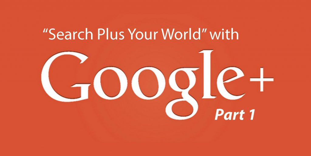 Search Plus Your World with Google + Part 1