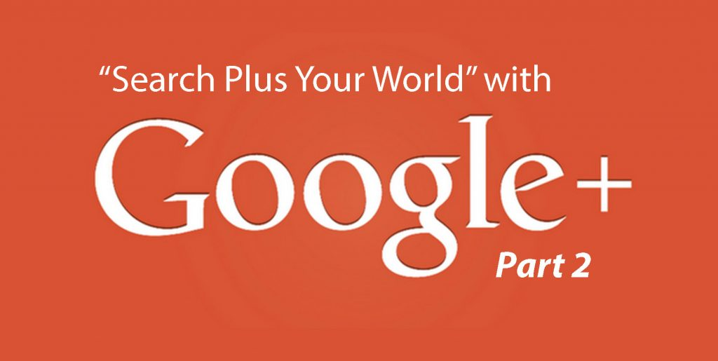 Search Plus Your World with Google + Part 2