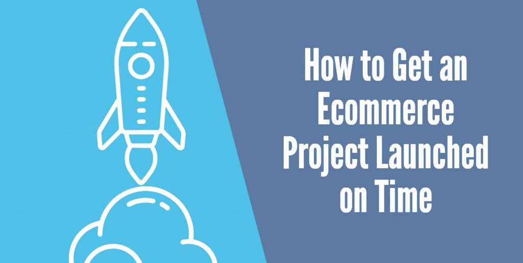 How to Get an Ecommerce Project Launched on Time