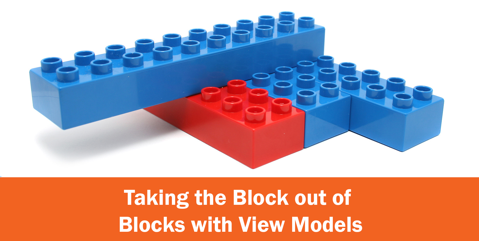 Taking the Block out of Blocks with View Models